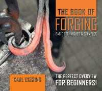 The book of forging : basic techniques & examples