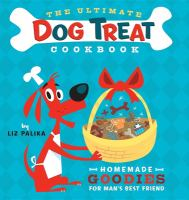 The Ultimate Dog Treat Cookbook