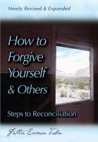How to Forgive Yourself and Others Newly Revised and Expanded