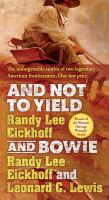 And Not to Yield and Bowie : A Novel of the Life and Times of Wild Bill Hickok