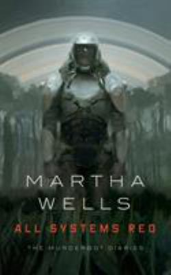 Martha Wells All Systems Red The Murderbot Diaries
