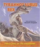 Tyrannosaurus Rex--fierce King of the Dinosaurs