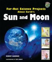 Far-out Science Projects About Earth's Sun and Moon