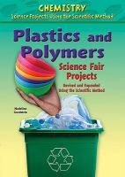 Plastics and Polymers Science Fair Projects, Revised and Expanded Using the Scientific Method
