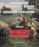 Courageous Children and Women of the American Revolution--through Primary Sources