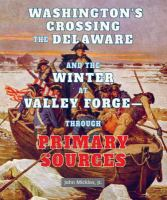 Washington's Crossing the Delaware and the Winter at Valley Forge--through Primary Sources