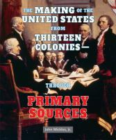 The Making of the United States From Thirteen Colonies--through Primary Sources