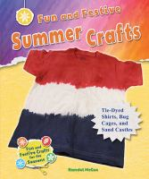 Fun and festive summer crafts : tie-dyed shirts, bug cages, and sand castles