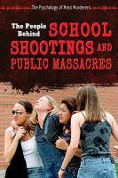 The People Behind School Shootings and Public Massacres