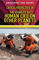 Critical Perspectives on the Viability of Human Life on Other Planets