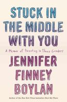 Stuck in the middle with you : a memoir of parenting in three genders