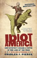 Idiot America : how stupidity became a virtue in the Land of the Free
