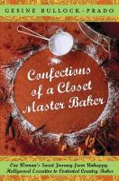 Confections of a closet master baker : one woman's sweet journey from unhappy Hollywood executive to contented country baker
