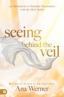 Seeing Behind the Veil: 100 Invitations to Intimate Encounters With the Holy Spi