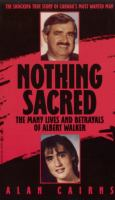 Nothing Sacred : The Many Lives And Betrayals Of Albert Walker