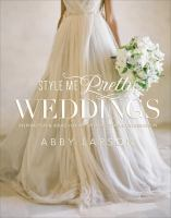 Style me pretty weddings : inspiration & ideas for an unforgettable celebration