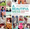 A beautiful mess photo idea book : 95 inspiring ideas for photographing your friends, your world, and yourself