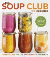 The soup club cookbook : feed your friends, feed your family, feed yourself