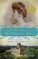 Lady Almina and the Real Downton Abbey, the Lost Legacy of Highclere Castle