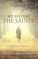 My sisters the saints : a spiritual memoir