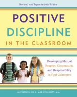 Positive Discipline in the Classroom : Developing Mutual Respect, Cooperation, and Responsibility in Your Classroom