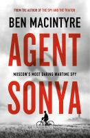 Agent Sonya : Moscow's Most Daring Wartime Spy by Ben Macintyre