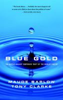Blue Gold : the Battle Against Corporate Theft of the World's Water / Maude Barlow and Tony Clarke