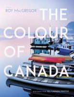 Colour of Canada : With An Introduction by Roy MacGregor