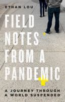 FIELD NOTES FROM A PANDEMIC : A JOURNEY THROUGH A WORLD SUSPENDED