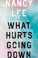 What hurts going down : poems.