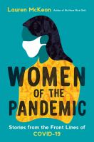 Women of the Pandemic : Stories from the Frontlines of COVID-19.