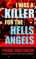 I Was A Killer For The Hells Angels : The True Story Of Serge Quesnal