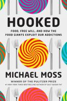 Hooked : food, free will, and how the food giants exploit our addictions