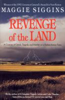 Revenge of the land : a century of greed, tragedy, and murder on a Saskatchewan farm