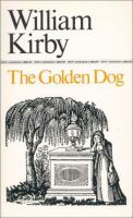 The Golden Dog (Le Chien D'or) : A Romance Of Old Quebec
