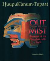Out of the Mist : Treasures of the Nuu-chah-nulth Chiefs = HuupuKwanum Tupaat