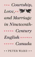 Courtship, Love and Marriage in Nineteenth-century English Canada