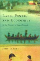 Land, Power, and Economics on the Frontier of the Upper Canada