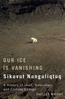 Our Ice Is Vanishing = Sikuvut Nunguliqtuq