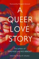 A Queer Love Story : The Letters of Jane Rule and Rick Bebout.