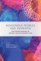 Indigenous peoples and dementia : new understandings of memory loss and memory care