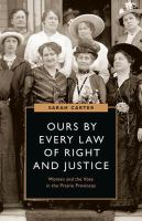 Ours by every law of right and justice : women and the vote in the prairie provinces