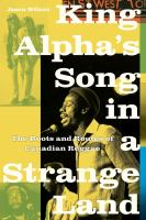 King Alpha's song in a strange land : the roots and routes of Canadian reggae