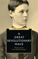 GREAT REVOLUTIONARY WAVE : WOMEN AND THE VOTE IN BRITISH COLUMBIA