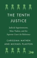 The tenth justice : judicial appointments, Marc Nadon, and the Supreme Court Act Reference