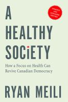 A healthy society : how a focus on health can revive Canadian democracy