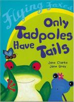 Only Tadpoles Have Tails