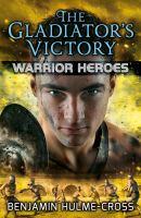 The Gladiator's Victory / Benjamin Hulme-Cross ; Illustrated by Angelo Rinaldi