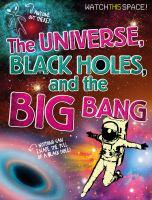The Universe, Black Holes, and the Big Bang