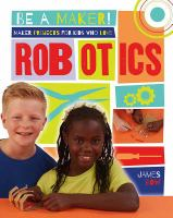 Maker Projects for Kids Who Love Robotics
